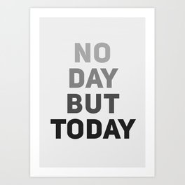 No Day But Today Art Print