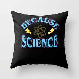 Gift for Science Teachers: Because Science Throw Pillow