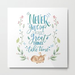 Never Give Up Because Great Things Take Time Metal Print