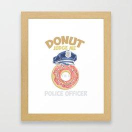 Donut Judge Me Police Office Funny Gift Framed Art Print
