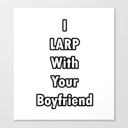 I LARP With Your Boyfriend Canvas Print