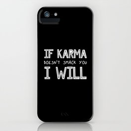 If Karma Doesn't Smack You I Will iPhone Case