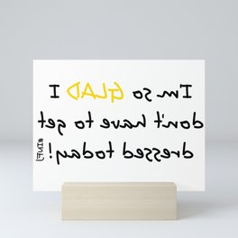 I'm so GLAD I don't have to get dressed today! #INFJ Mini Art Print