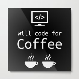 Will Code for Coffee Programming Gift Metal Print