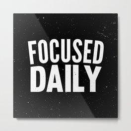 Focused Daily Metal Print