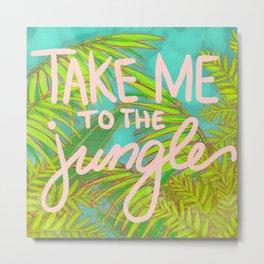 Take Me to the Jungle Metal Print