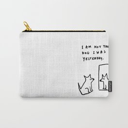 I am not the dog I was yesterday. Carry-All Pouch