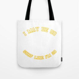 I May Be 50 But I Can Still Surf Tote Bag