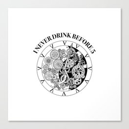 I never drink before 5 Canvas Print