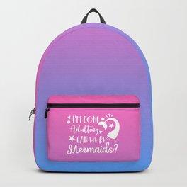 Can We Be Mermaids Backpack