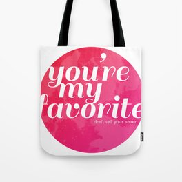 You're My Favorite (Don't Tell Your Sister) Tote Bag