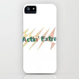 actin' extra iPhone Case