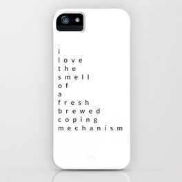 i love the smell of a fresh brewed coping mechanism iPhone Case