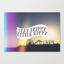 Stay Trippy Little Hippy Canvas Print