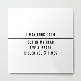 I may look calm... - Black line Collection Metal Print