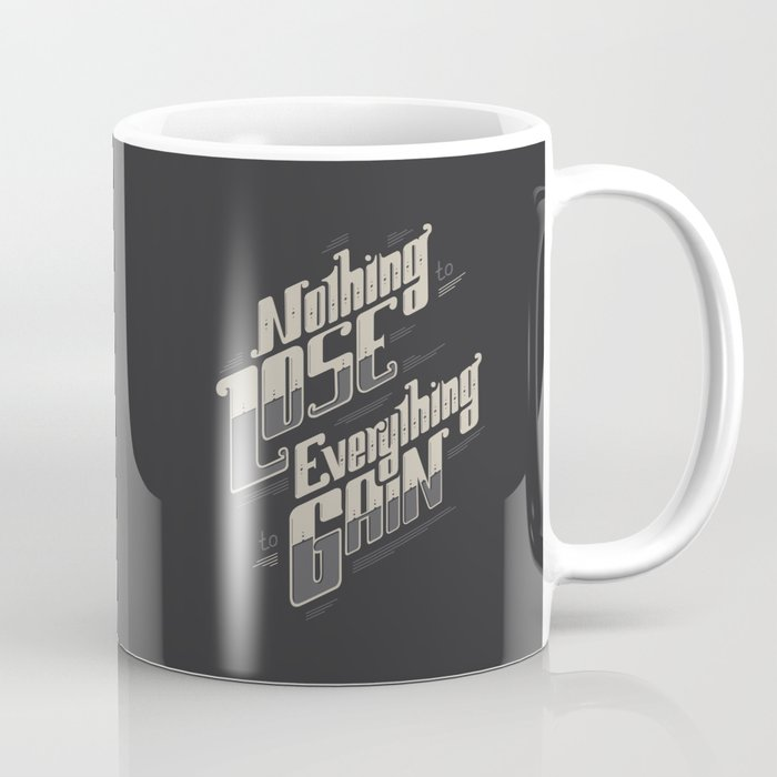 Nothing To Lose Everything To Gain Coffee Mug By Snevi Society6