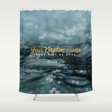 Your Kingdom Come Shower Curtain