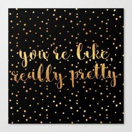 You're Like, Really Pretty - Black Gold Canvas Print