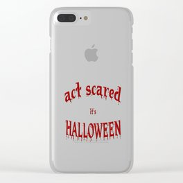 Act Scared it's Halloween Clear iPhone Case