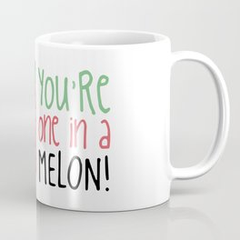 One In A Melon Coffee Mug