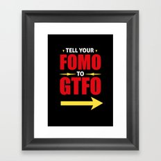 Tell Your FOMO To GTFO Framed Art Print