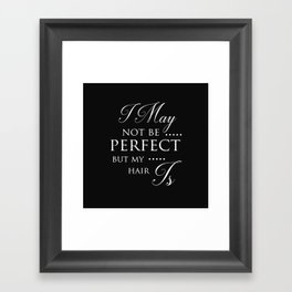 I May Not Be Perfect But My Hair Is - Hairdresser Decor Framed Art Print