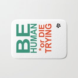 BE HUMAN or DIE TRYING Bath Mat