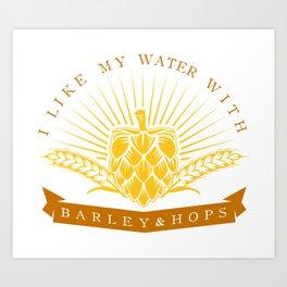 I Like My Water With Barley And Hops Art Print