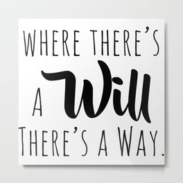 Where there's a will there's a way. Metal Print
