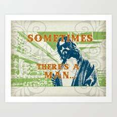 Sometimes There's A Man Art Print