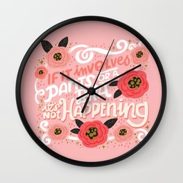 Sh*t People Say: If It Involves Pants or a Bra, It's Not Happening Wall Clock