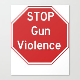 Stop Gun Violence Gun Control Shirt Canvas Print