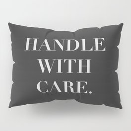 Handle with care, love quote Pillow Sham