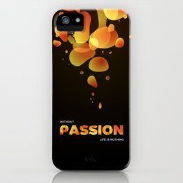 Without Passion life is nothing iPhone Case
