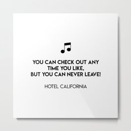 You can check out any time you like, But you can never leave!  Hotel California Metal Print