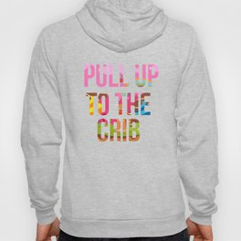 Pull Up To The Crib Design Hoody