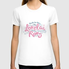 You're the Lorelai to My Rory T-shirt