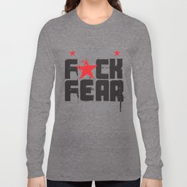 F★CK FEAR (it's YOUR life) Long Sleeve T-shirt