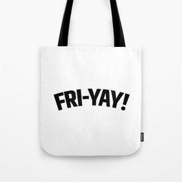 FRI-YAY! FRIDAY! FRIYAY! TGIF! Tote Bag
