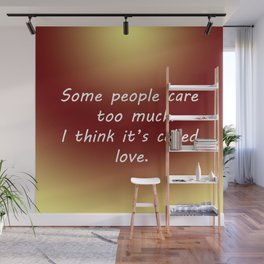 Care Too Much Wall Mural