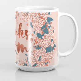 Thanks mom, in the spring of life Coffee Mug