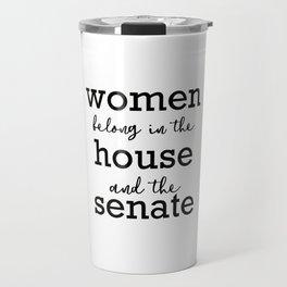 Women belong in the house and the senate Travel Mug