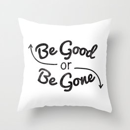 Be Good or Be Gone Throw Pillow