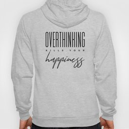 Overthinking kills your happiness Hoody