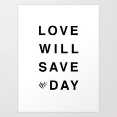 LOVE WILL SAVE THE DAY black and white Art Print