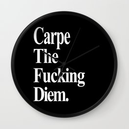 Carpe The Fucking Diem Wall Clock