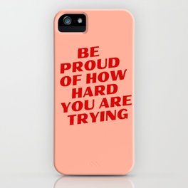 Be Proud of Yourself iPhone Case