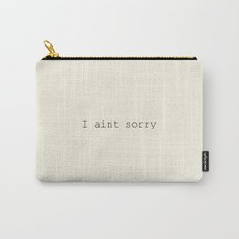 I aint sorry Carry-All Pouch