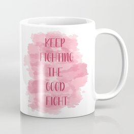 Keep Fighting The Good Fight - Pink Coffee Mug