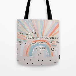 it's not all sunshine and rainbows but a good amount of it actually is Tote Bag